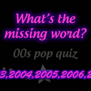 00s Missing Word Lyrics Quiz
