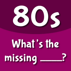 80s Missing Word Pop Quiz